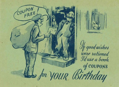 What better birthday card than a plain wartime birthday card, which jokes about rationing everything ... (Image Source: Author's collection, World War Zoo Gardens)